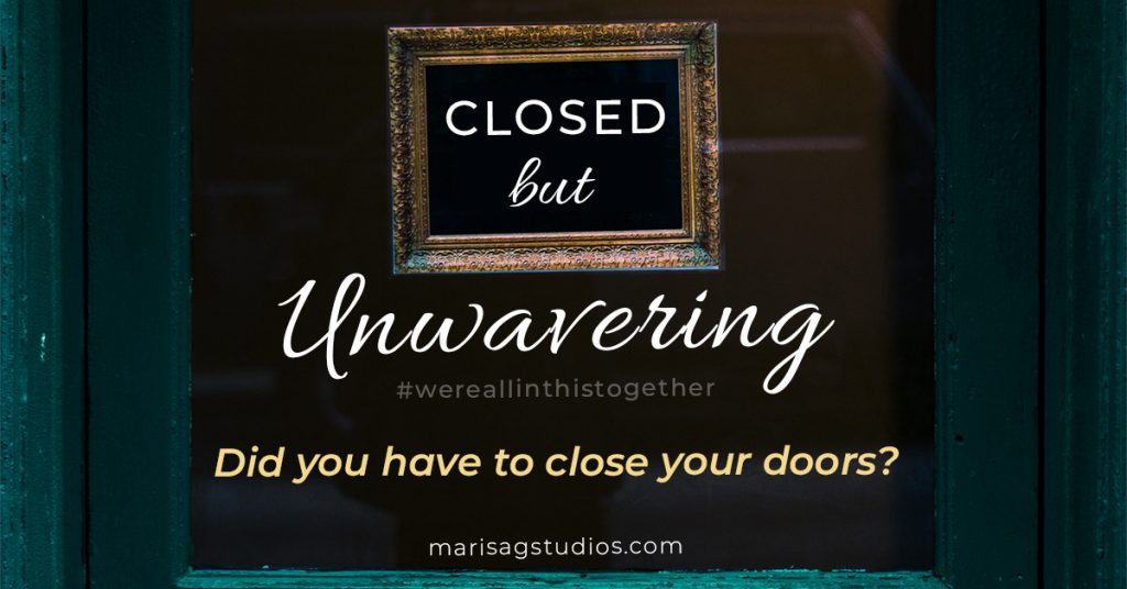 Closed but Unwavering Small Business. Let marisagstudios.com help!