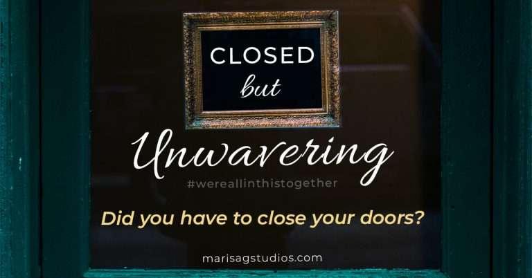 Closed but Unwavering Small Business. Let marisagstudios.com help!